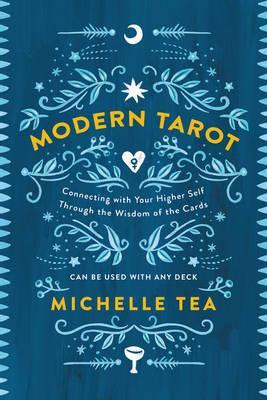 Modern Tarot : Connecting with Your Higher Self through the Wisdom of the Cards