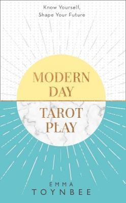 Modern Day Tarot Play : Know Yourself, Shape Your Life
