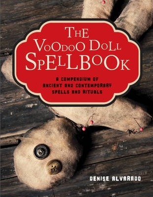 The Voodoo Doll Spellbook : A Compendium of Ancient and Contemporary Spells and Rituals