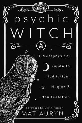 Psychic Witch : A Metaphysical Guide to Meditation, Magick and Manifestation