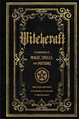 Witchcraft : A Handbook of Magic Spells and Potions