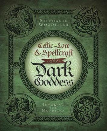 Celtic Lore and Spellcraft of the Dark Goddess : Invoking the Morrigan
