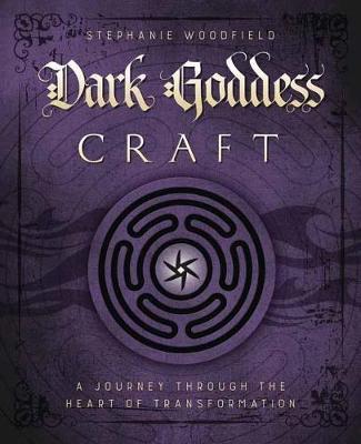 Dark Goddess Craft : A Journey Through the Heart of Transformation