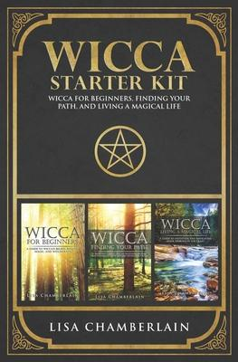 Wicca Starter Kit : Wicca for Beginners, Finding Your Path, and Living a Magical Life