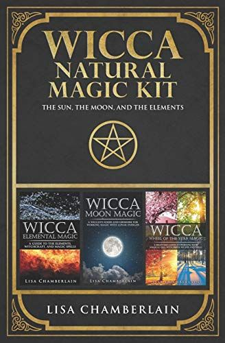 Wicca Natural Magic Kit : The Sun, The Moon, and The Elements: Elemental Magic, Moon Magic, and Wheel of the Year Magic