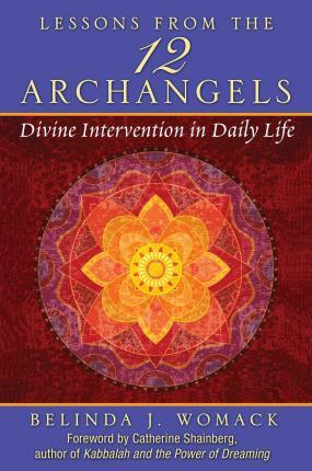 Lessons from the Twelve Archangels : Divine Intervention in Daily Life