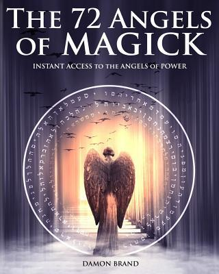 The 72 Angels of Magick : Instant Access to the Angels of Power