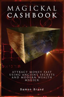 Magickal Cashbook : Attract Money Fast With Ancient Secrets And Modern Wealth Magick