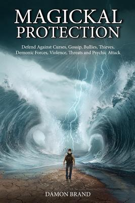 Magickal Protection : Defend Against Curses, Gossip, Bullies, Thieves, Demonic Forces, Violence, Threats and Psychic Attack