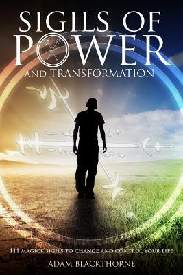 Sigils of Power and Transformation : 111 Magick Sigils to Change and Control Your Life