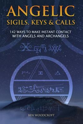 Angelic Sigils, Keys and Calls : 142 Ways to Make Instant Contact with Angels and Archangels