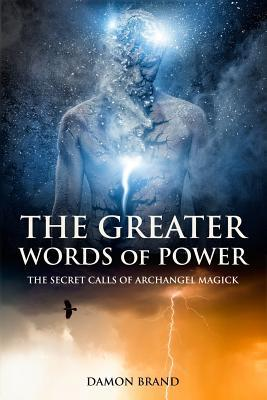 The Greater Words of Power : The Secret Calls of Archangel Magick