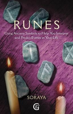Runes : Using Ancient Symbols, Names and Numerology to Help You Interpret and Predict Events in Your Life