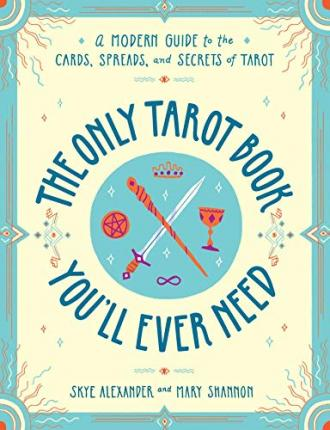 The Only Tarot Book You'll Ever Need : A Modern Guide to the Cards, Spreads, and Secrets of Tarot
