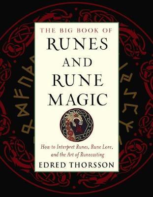 The Big Book of Runes and Rune Magic : How to Interpret Runes, Rune Lore, and the Art of Runecasting