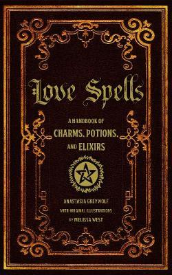 Love Spells: Volume 2 : A Handbook of Magic, Charms, and Potions