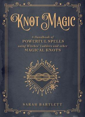 Knot Magic: Volume 4 : A Handbook of Powerful Spells Using Witches' Ladders and other Magical Knots