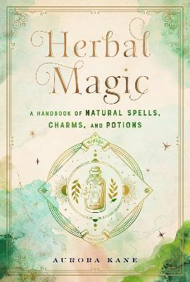 Herbal Magic: Volume 7 : A Handbook of Natural Spells, Charms, and Potions