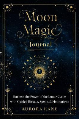 Moon Magic Journal: Volume 8 : Harness the Power of the Lunar Cycles with Guided Rituals, Spells, and Meditations