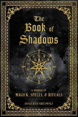 The Book of Shadows: Volume 9 : A Journal of Magick, Spells, & Rituals