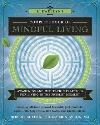 Llewellyns Complete Book of Mindful Living : Awareness and Meditation Practices for Living in the Present Moment