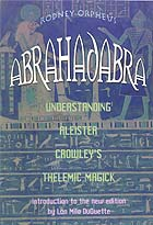 Abrahadabra, understanding Aleister Crowley by Orpheus, Rodn