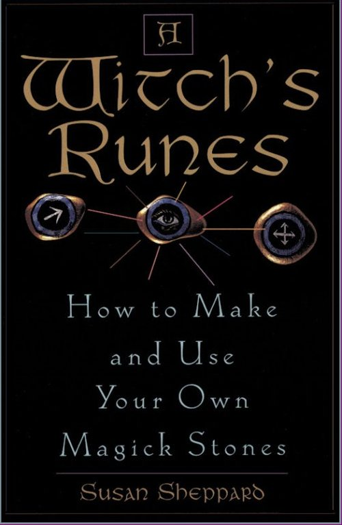 A WITCHS RUNES: HOW TO MAKE AND USE YOUR OWN MAGICK STONES