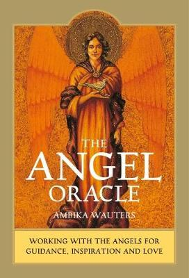 The Angel Oracle : Working with the Angels for Guidance, Inspiration and Love