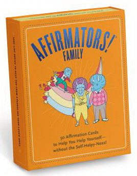 Affirmators! Family Deck : 50 Affirmation Cards on Kin of All Kinds - Without the Self-Helpy-Ness!
