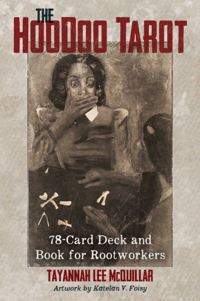 The Hoodoo Tarot : 78-Card Deck and Book for Rootworkers